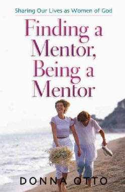 Finding a Mentor, Being a Mentor (Paperback)