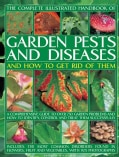 The Complete Illustrated Handbook of Garden Pests and Diseases and How to Get Rid of Them: A Comprehensive Guide ... (Paperback)