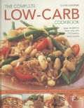 The Complete Low-Carb Cookbook: Lose Weight the Smart Way With 150 Healthy, Tasty Recipes (Paperback)