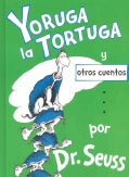 Yoruga la Tortuga y otros cuentos/ Yertle the Turtle and other Stories (Hardcover)