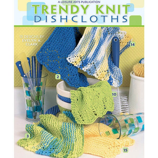 Leisure Arts 'Trendy Knit Dishcloths' Craft Book