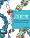 Micro-Macrame: 30 Beaded Designs for Jewelry Using Crystals and Cords (Paperback)