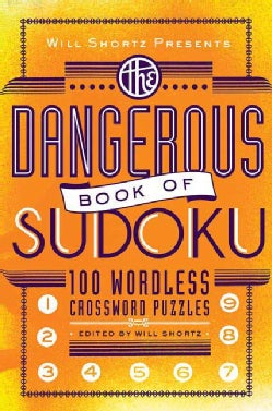 Will Shortz Presents the Dangerous Book of Sudoku: 100 Devilishly Difficult Puzzles (Paperback)