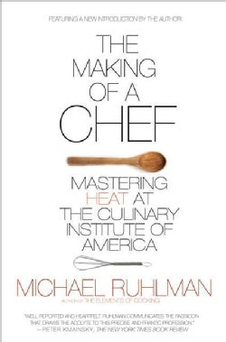 The Making of a Chef: Mastering Heat at the Culinary Institute of America (Paperback)