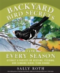 Backyard Bird Secrets for Every Season: Attract a Variety of Nesting, Feeding, and Singing Birds Year-Round (Paperback)