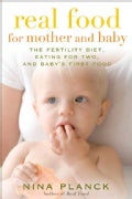 Real Food for Mother and Baby: The Fertility Diet, Eating for Two, and Baby's First Food (Paperback)