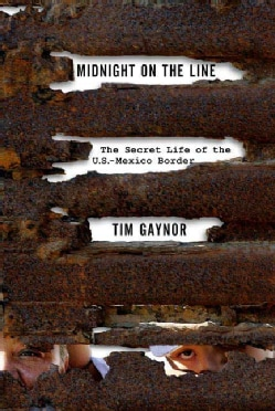 Midnight on the Line: The Secret Life of the U. S. Mexico Border (Hardcover)