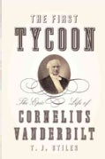 The First Tycoon: The Epic Life of Cornelius Vanderbilt (Hardcover)