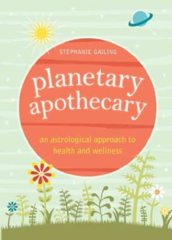 Planetary Apothecary: An Astrological Approach to Health and Wellness (Paperback)
