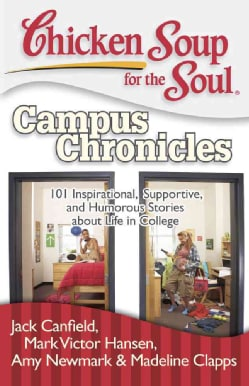 Chicken Soup for the Soul Campus Chronicles: 101 Inspirational, Supportive, and Humorous Stories About Life in Co... (Paperback)