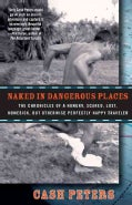 Naked in Dangerous Places: The Chronicles of a Hungry, Scared, Lost, Homesick, but Otherwise Perfectly Happy Trav... (Paperback)