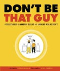 Don't Be That Guy: A Collection of 60 Annoying Guys We All Know and Wish We Didn't (Paperback)