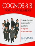 Cognos 8 BI for Consumers: A Step-by-step Introductory Guide to Cognos Connection (Paperback)