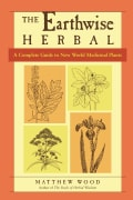 The Earthwise Herbal: A Complete Guide to New World Medicinal Plants (Paperback)