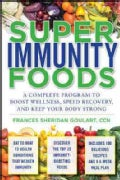Super Immunity Foods: A Complete Program to Boost Wellness, Speed Recovery, and Keep Your Body Strong (Paperback)