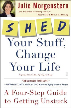 Shed Your Stuff, Change Your Life: A Four-step Guide to Getting Unstuck (Paperback)