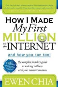 How I Made My First Million on the Internet and How You Can Too!: The Complete Insider's Guide to Making Millions... (Paperback)