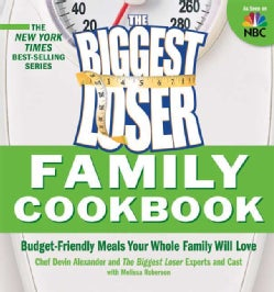 The Biggest Loser Family Cookbook: Budget-Friendly Meals Your Whole Family Will Love (Paperback)