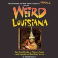 Weird Louisiana: Your Travel Guide to Louisiana's Local Legends and Best Kept Secrets (Hardcover)