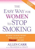 The Easy Way for Women to Stop Smoking: A Revolutionary Approach Using Allen Carr's Easyway Method (Hardcover)