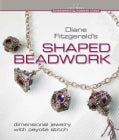 Diane Fitzgerald's Shaped Beadwork: Dimensional Jewelry With Peyote Stitch (Hardcover)