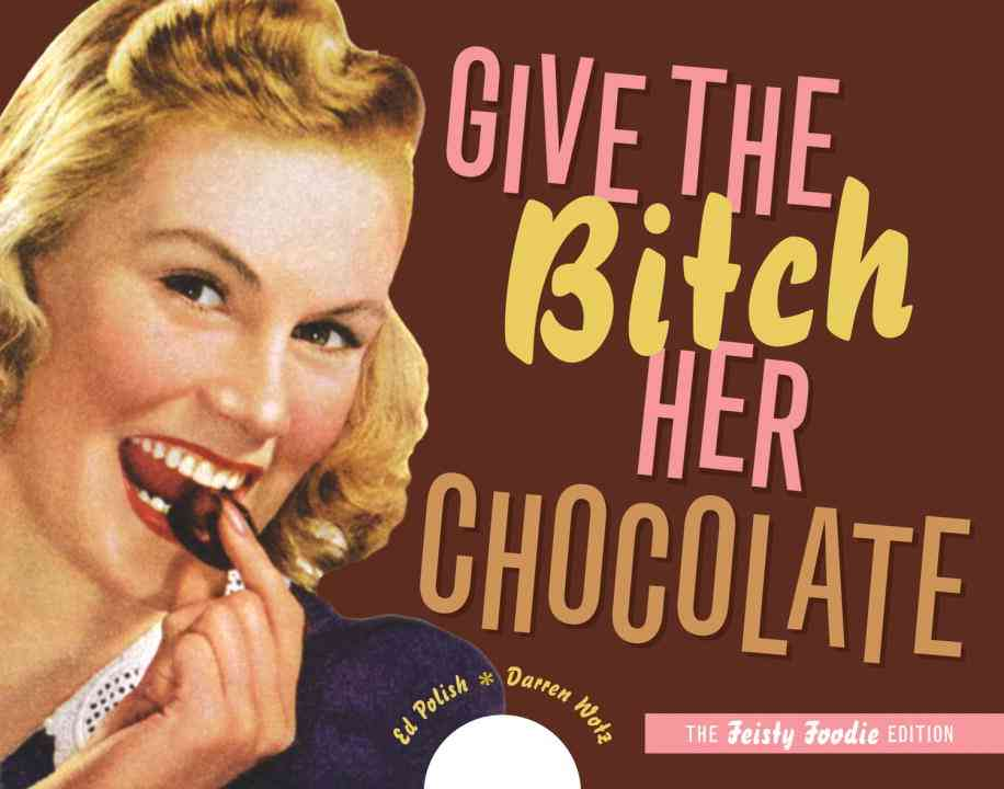 Give the B*tch Her Chocolate(Paperback / softback)