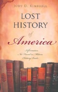 Lost History of America: Information Not Found in Modern History Books (Paperback)