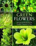 Green Flowers: Unexpected Beauty for the Garden, Container or Vase (Hardcover)