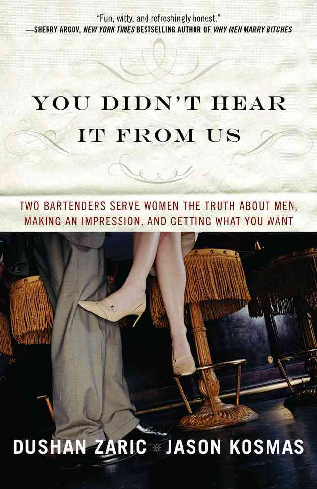 You Didn't Hear It from Us: Two Bartenders Serve Women the Truth About Men, Making an Impression, and Getting Wha... (Paperback)