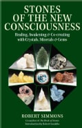 Stones of the New Consciousness: Healing, Awakening & Co-creating With Crystals, Minerals & Gems (Paperback)