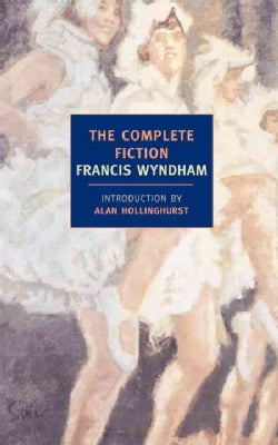 Complete Fiction of Francis Wyndham: The Complete Fiction (Paperback)