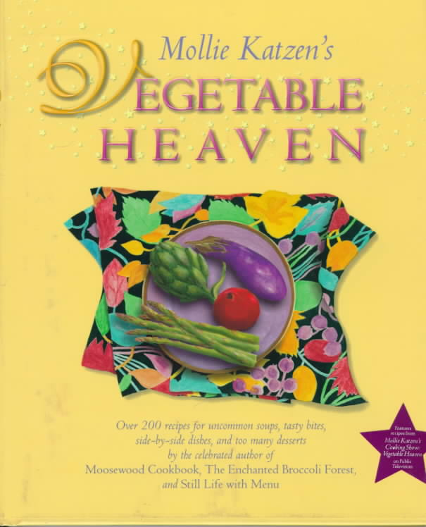 Mollie Katzen's Vegetable Heaven: Over 200 Recipes for Uncommon Soups, Tasty Bites, Side-By-Side Dishes, and Too ... (Hardcover)