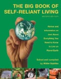 The Big Book of Self-Reliant Living: Advice and Information on Just About Everything You Need to Know to Live on ... (Paperback)