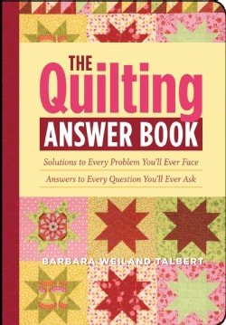 The Quilting Answer Book: Solutions to Every Problem You'll Ever Face; Answers to Every Question You'll Ever Ask (Paperback)