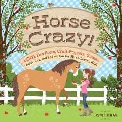 Horse Crazy!: 1,001 Fun Facts, Craft Projects, Games, Activities, and Know-How for Horse-Loving Kids (Paperback)