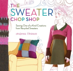 The Sweater Chop Shop: Sewing One-of-a-Kind Creations from Recycled Sweaters (Paperback)
