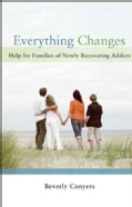 Everything Changes: Help for Families of Newly Recovering Addicts (Paperback)