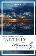Short Stories from the Earthly but Heavenly: Reflections for the Inner Soul (Paperback)
