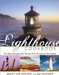 The American Lighthouse Cookbook: The Best Recipes and Stories from America's Shorelines (Hardcover)