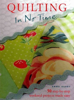 Quilting in No Time: 50 Step-by-step Weekend Projects Made Easy (Paperback)