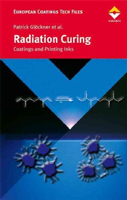 Radiation Curing: Coatings and Printing Inks, Technical Basics, Applications and Trouble Shooting (Hardcover)