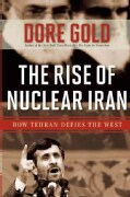 The Rise of Nuclear Iran: How Tehran Defies the West (Hardcover)