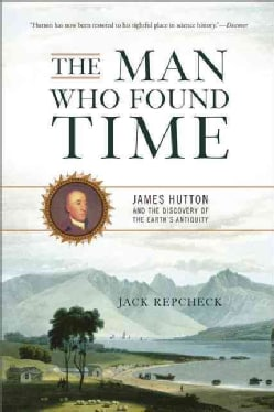 The Man Who Found Time: James Hutton and the Discovery of the Earth's Antiquity (Paperback)