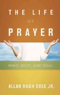 The Life of Prayer: Mind, Body, and Soul (Paperback)