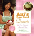Ani's Raw Food Desserts: 85 Easy Delectable Sweets and Treats (Paperback)