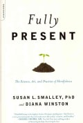 Fully Present: The Science, Art and Practice of Mindfulness (Paperback)