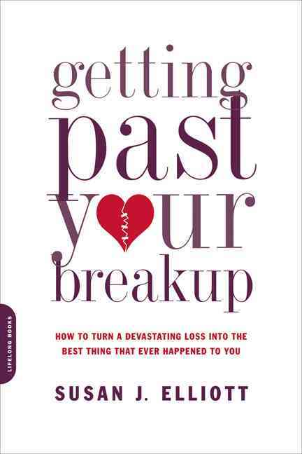 Getting Past Your Breakup: How to Turn a Devastating Loss into the Best Thing That Ever Happened to You (Paperback)
