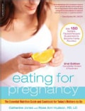 Eating for Pregnancy: The Essential Nutrition Guide and Cookbook for Today's Mothers-to-Be (Paperback)