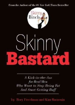 Skinny Bastard: A Kick-in-the-ass for Real Men Who Want to Stop Being Fat and Start Getting Buff (Paperback)