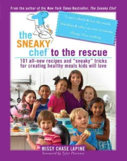 Sneaky Chef to the Rescue: 101 All-New Recipes and Sneaky Tricks for Creating Healthy Meals Kids Will Love (Paperback)